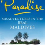 Book review: Gatecrashing Paradise – Misadventures in the Real Maldives